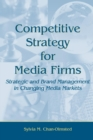 Image for Competitive Strategy for Media Firms : Strategic and Brand Management in Changing Media Markets