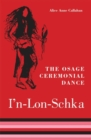 Image for The Osage Ceremonial Dance I'n-Lon-Schka