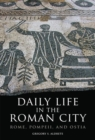 Image for Daily Life in the Roman City : Rome, Pompeii and Ostria