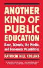 Image for Another kind of public education  : race, the media, schools, and democratic possibilities