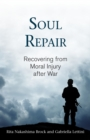 Image for Soul repair  : recovering from moral injury after war