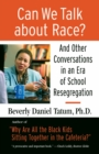 Image for Can we talk about race?  : and other conversations in an era of school resegregation
