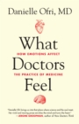 Image for What doctors feel  : how emotions affect the practice of medicine