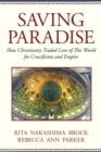 Image for Saving Paradise : How Christianity Traded Love of This World for Crucifixion