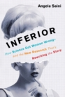 Image for Inferior : How Science Got Women Wrong-and the New Research That's Rewriting the Story