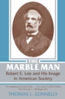 Image for The Marble Man : Robert E. Lee and His Image in American Society