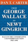 Image for From George Wallace to Newt Gingrich  : race in the conservative counterrevolution, 1963-1994