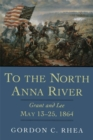 Image for To the North Anna River : Grant and Lee, May 13-25, 1864