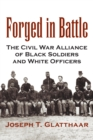 Image for Forged in Battle : The Civil War Alliance of Black Soldiers and White Officers