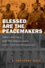 Image for Blessed are the peacemakers  : Martin Luther King Jr., eight white religious leaders, and the Letter from Birmingham Jail