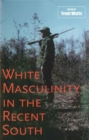 Image for White Masculinity in the Recent South