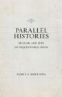 Image for Parallel histories  : Muslims and Jews in inquisitorial Spain