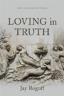Image for Loving in Truth : New and Selected Poems