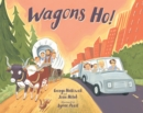 Image for Wagons, ho!  : then and now on the Oregon trail
