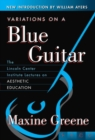 Image for Variations on a Blue Guitar : The Lincoln Center Institute Lectures on Aesthetic Education