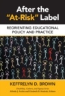 "Image for After the ""at-risk"" label  : reorienting educational policy and practice"