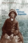 Image for An African Republic : Black and White Virginians in the Making of Liberia
