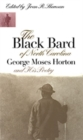 Image for The Black Bard of North Carolina : George Moses Horton and His Poetry