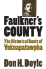 Image for Faulkner's County : The Historical Roots of Yoknapatawpha