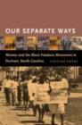 Image for Our separate ways  : women and the Black freedom movement in Durham, North Carolina