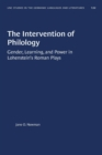 Image for The Intervention of Philology : Gender, Learning, and Power in Lohenstein's Roman Plays