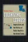 Image for Colonizing Leprosy : Imperialism and the Politics of Public Health in the United States