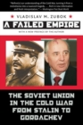 Image for A failed empire  : the Soviet Union in the Cold War from Stalin to Gorbachev
