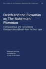 Image for Death and the Plowman or, The Bohemian Plowman : A Disputatious and Consolatory Dialogue about Death from the Year 1400