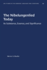 Image for The Nibelungenlied Today : Its Substance, Essence, and Significance