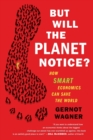 Image for But will the planet notice?  : how smart economics can save the world