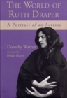 Image for The World of Ruth Draper : Portrait of an Actress