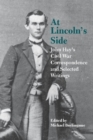 Image for At Lincoln's Side : John Hay's Civil War Correspondence and Selected Writings