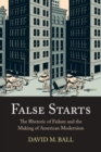 Image for False Starts : The Rhetoric of Failure and the Making of American Modernism