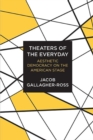 Image for Theaters of the Everyday : Aesthetic Democracy on the American Stage