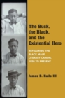 Image for The Buck, the Black, and the Existential Hero : Refiguring the Black Male Literary Canon, 1850 to Present