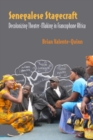 Image for Senegalese Stagecraft : Decolonizing Theater-Making in Francophone Africa