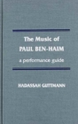 Image for The Music of Paul Ben-Haim : A Performance Guide