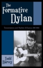 Image for The formative Dylan  : transmission and stylistic influences, 1961-1963