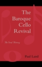 Image for The baroque cello revival  : an oral history
