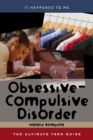 Image for Obsessive-Compulsive Disorder : The Ultimate Teen Guide