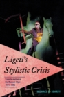Image for Ligeti's Stylistic Crisis : Transformation in His Musical Style, 1974-1985