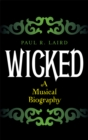 Image for Wicked: a musical biography