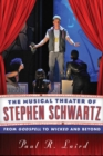 Image for The musical theater of Stephen Schwartz: from Godspell to Wicked and beyond