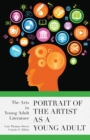 Image for Portrait of the artist as a young adult: the arts in young adult literature : 46