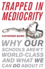 Image for Trapped in mediocrity  : why our schools aren't world-class and what we can do about it