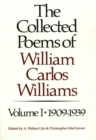 Image for The collected poems of William Carlos WilliamsVolume I,: 1909-1939