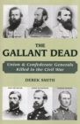 Image for The gallant dead  : generals killed in battle in the American Civil War