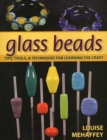 Image for Glass Beads : Tips, Tools, & Techniques for Learning the Craft