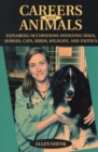 Image for Careers with Animals : Exploring Occupations Involving Dogs, Horses, Cats, Birds, Wildlife, And Exotics