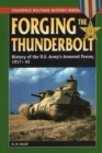 Image for Forging the Thunderbolt : History of the U.S. Army's Armored Forces, 1917-45